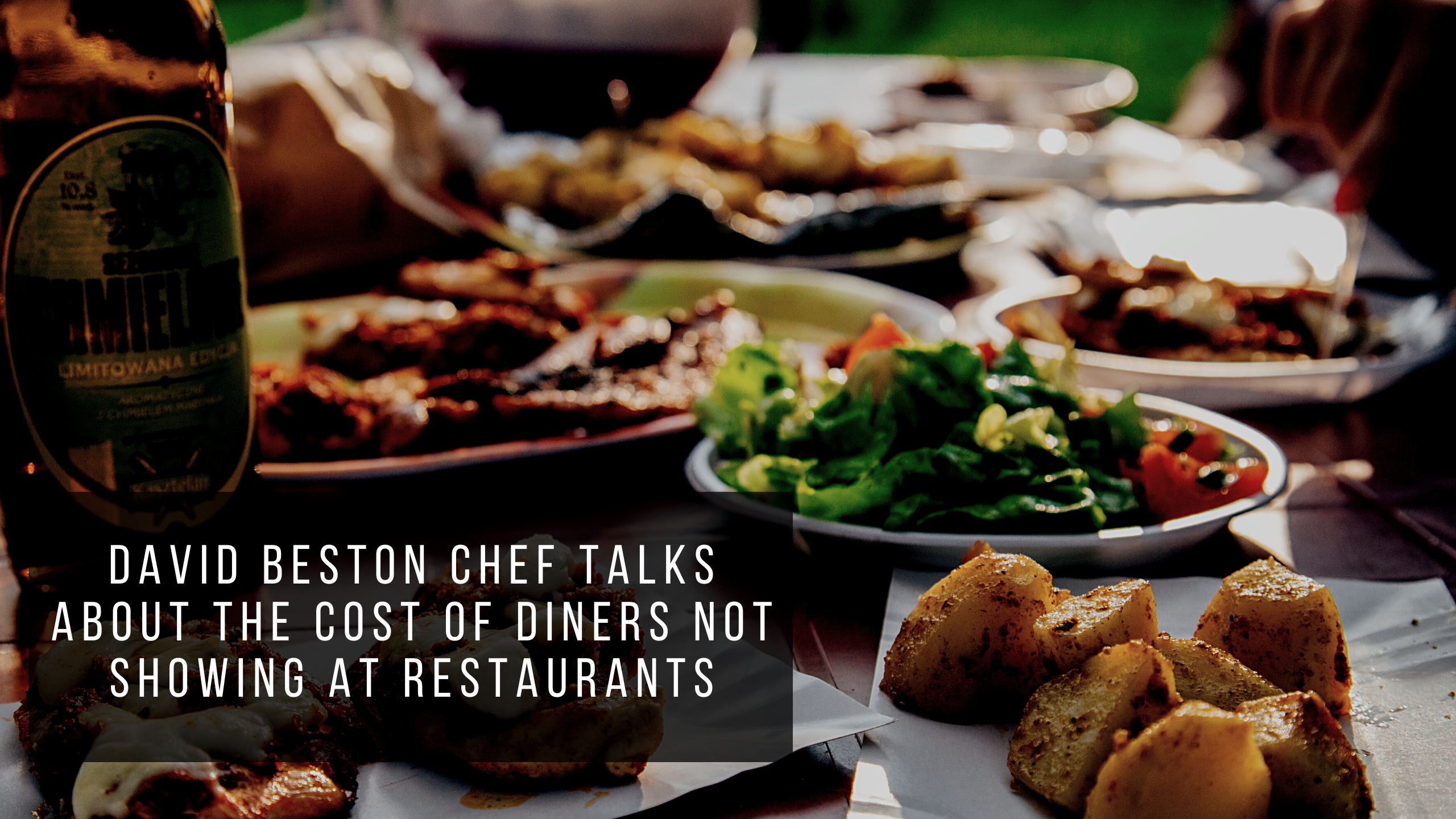 David Beston Chef Talks about the Cost of Diners not Showing at Restaurants