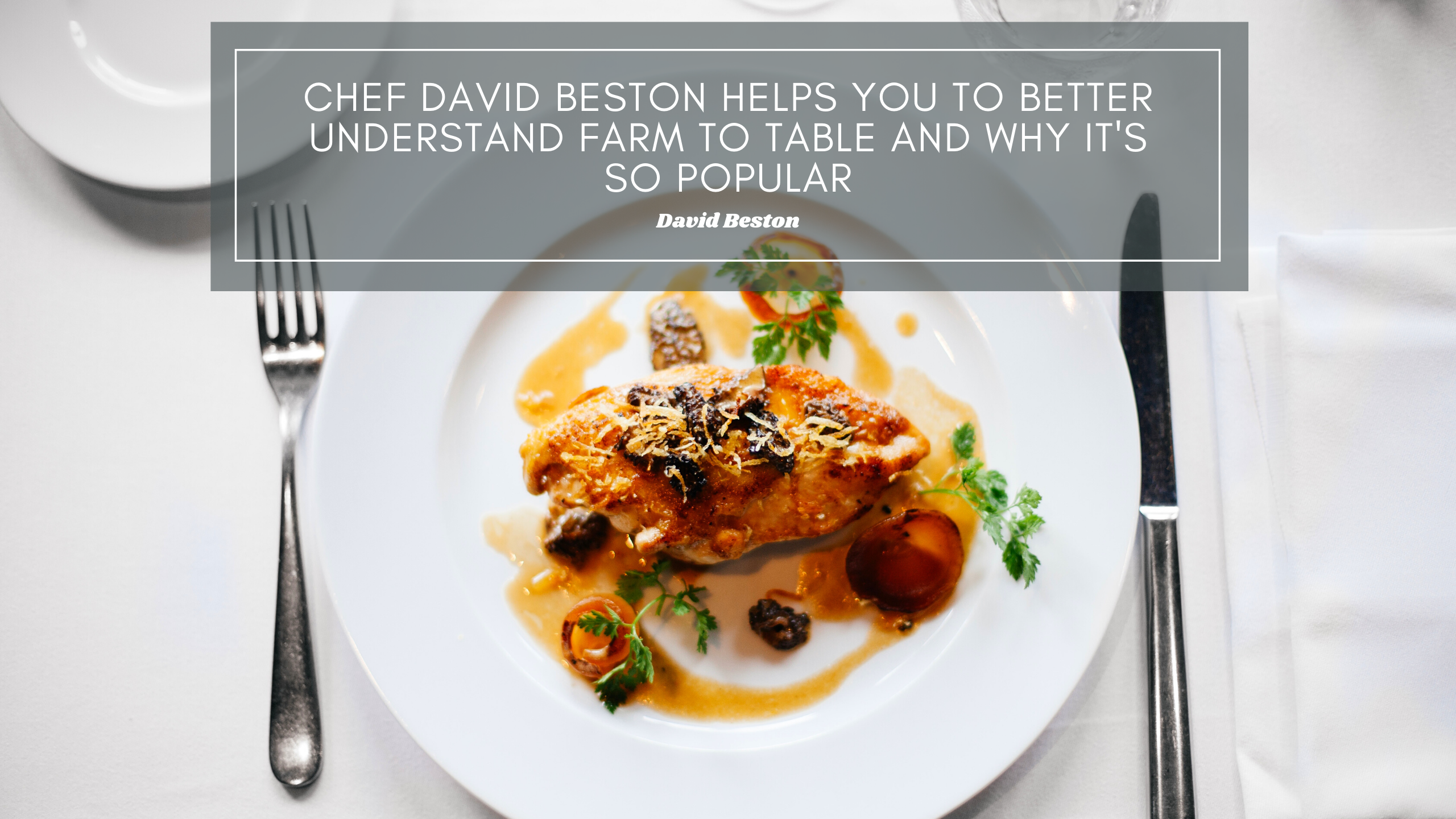 Chef David Beston Helps You to Better Understand Farm to Table and Why It's So Popular